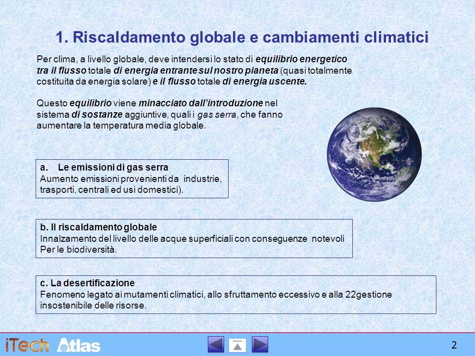 1. Riscaldamento globale e cambiamenti climatici Per clima, a livello globale, deve intendersi lo stato di equilibrio energetico tra il flusso totale