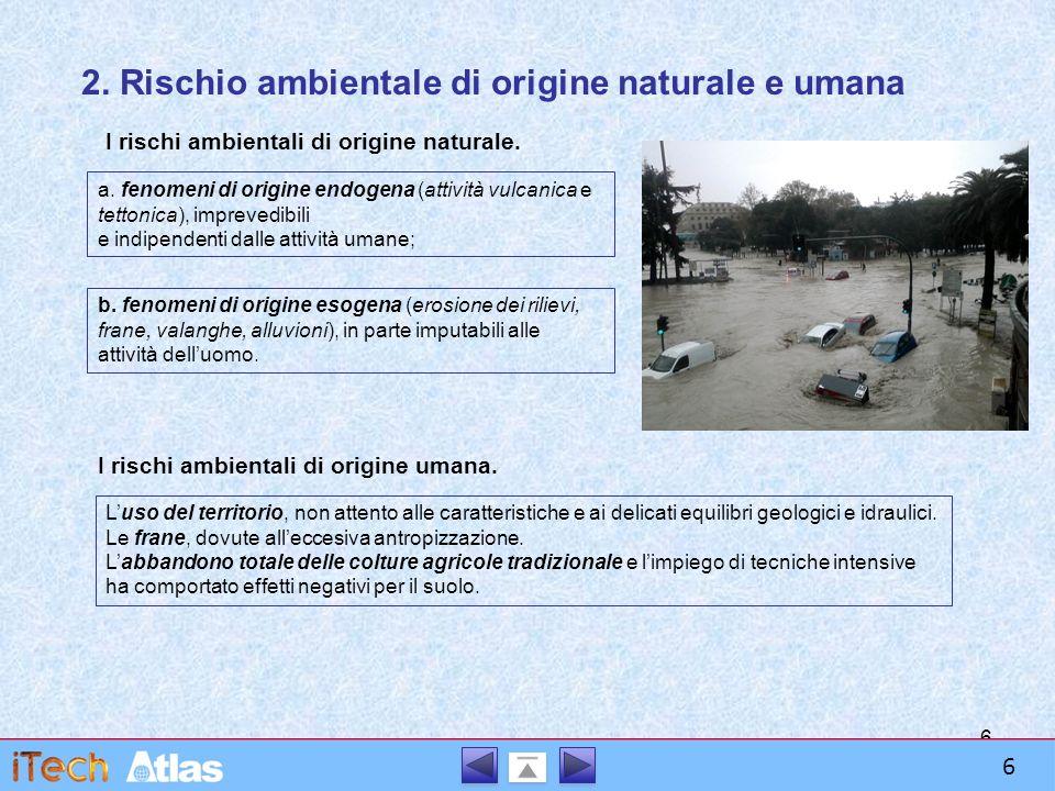 6 2. Rischio ambientale di origine naturale e umana I rischi ambientali di origine naturale.