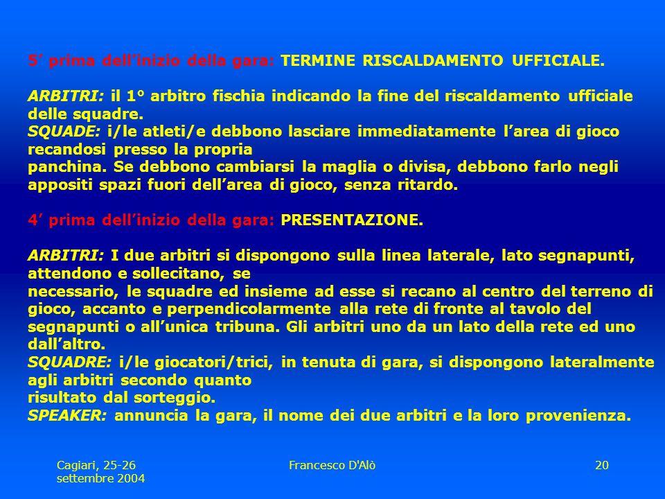 Cagiari, 25-26 settembre 2004 Francesco D Alò20 5' prima dell'inizio della gara: TERMINE RISCALDAMENTO UFFICIALE.