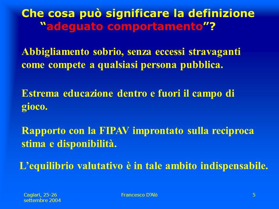 Cagiari, 25-26 settembre 2004 Francesco D Alò5 Che cosa può significare la definizione adeguato comportamento .