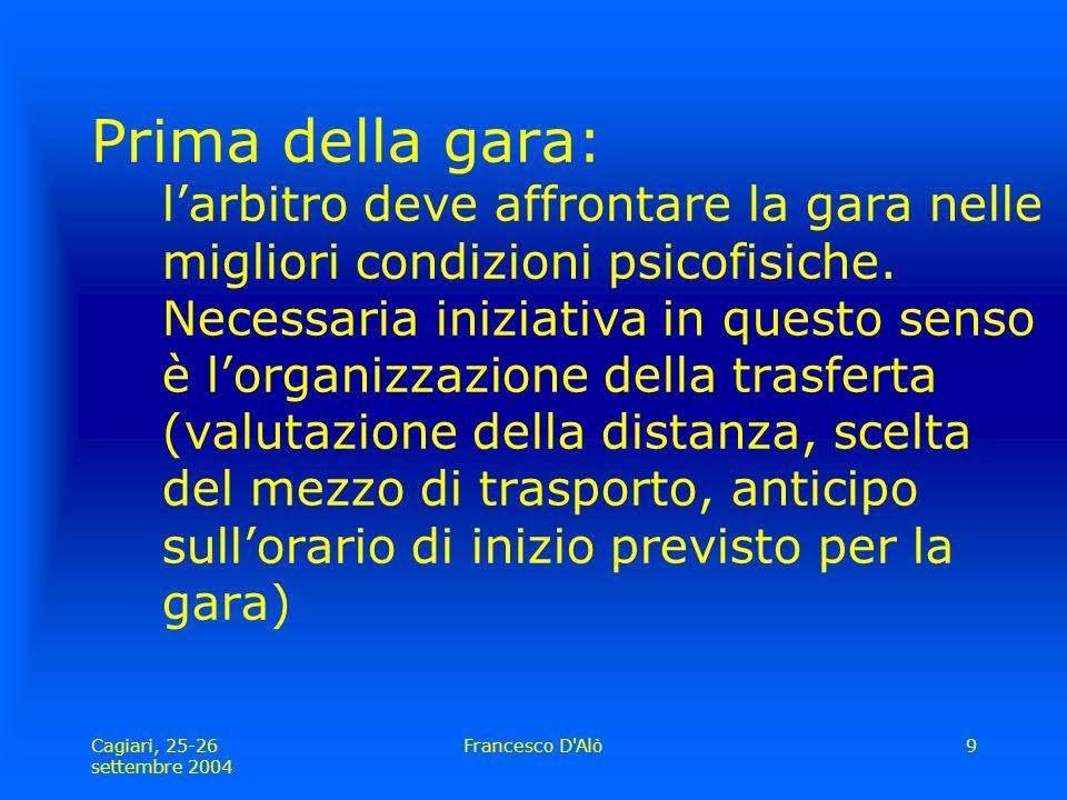 Cagiari, 25-26 settembre 2004 Francesco D Alò9 Prima della gara: l'arbitro deve affrontare la gara nelle migliori condizioni psicofisiche.