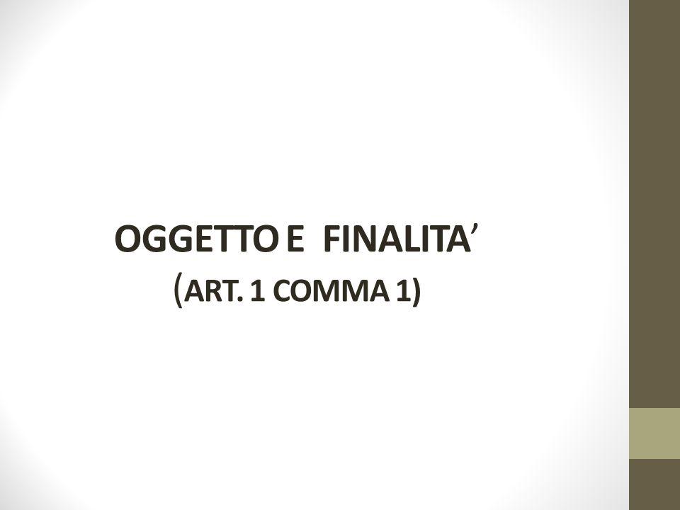 OGGETTO E FINALITA' ( ART. 1 COMMA 1)