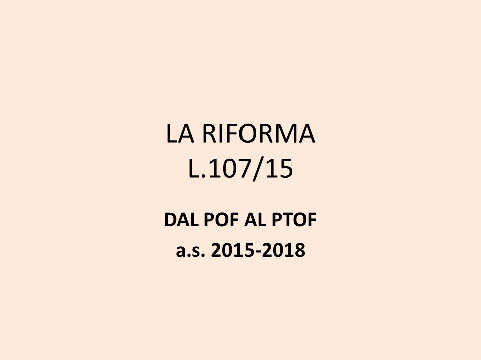 LA RIFORMA L.107/15 DAL POF AL PTOF a.s. 2015-2018