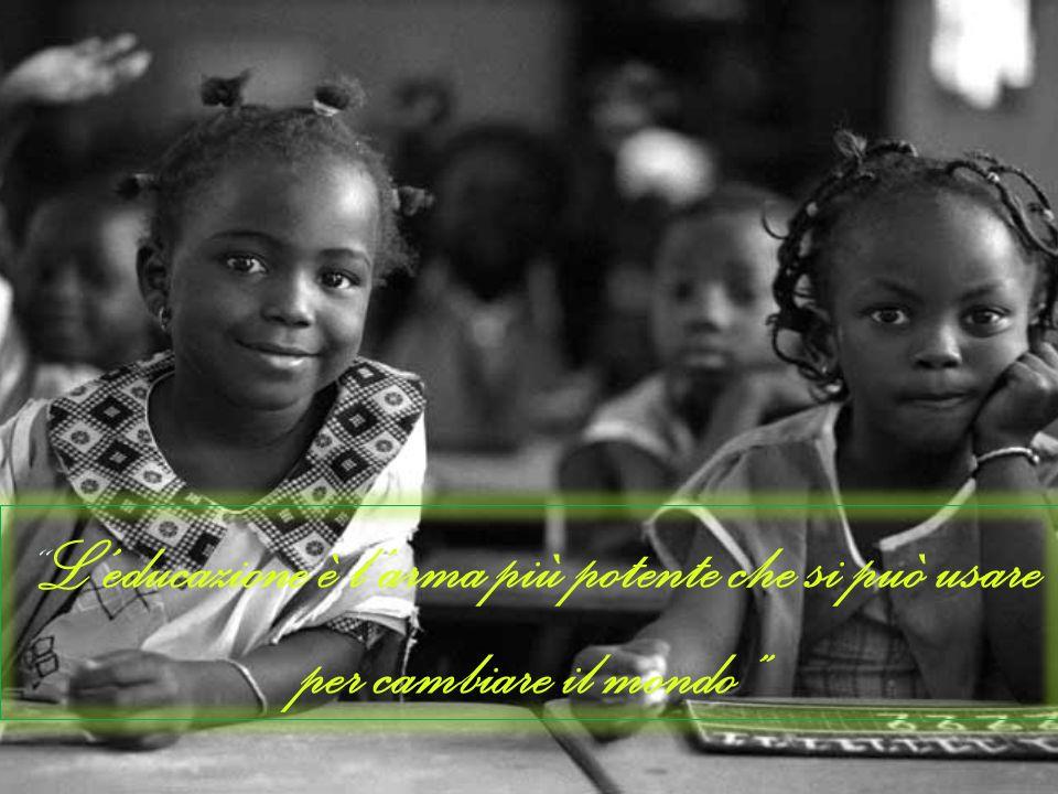 L'educazione è l'arma più potente che si può usare per cambiare il mondo