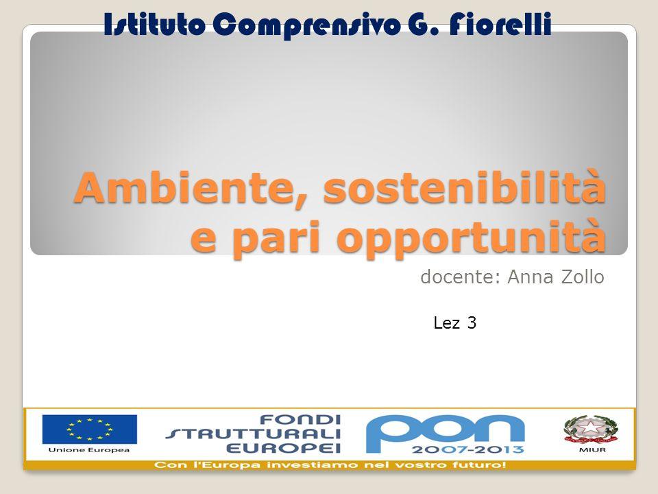 Ambiente, sostenibilità e pari opportunità docente: Anna Zollo Istituto Comprensivo G.