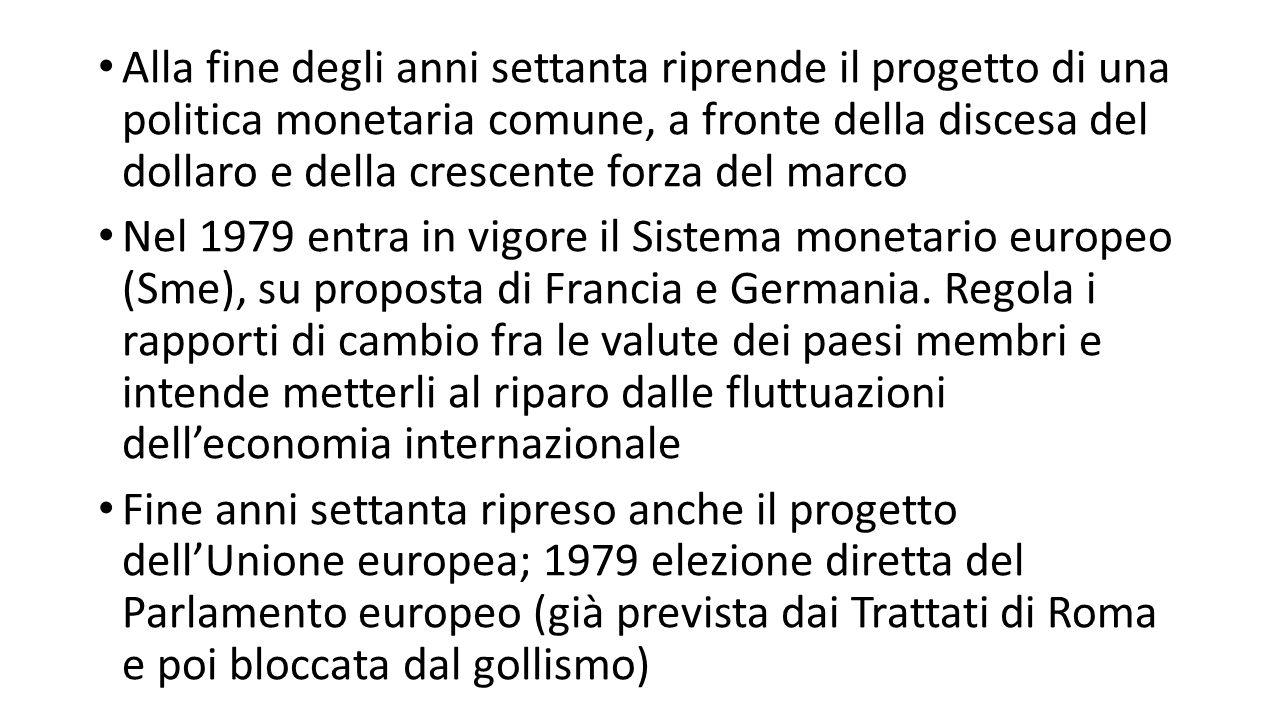 Alla fine degli anni settanta riprende il progetto di una politica monetaria comune, a fronte della discesa del dollaro e della crescente forza del marco Nel 1979 entra in vigore il Sistema monetario europeo (Sme), su proposta di Francia e Germania.