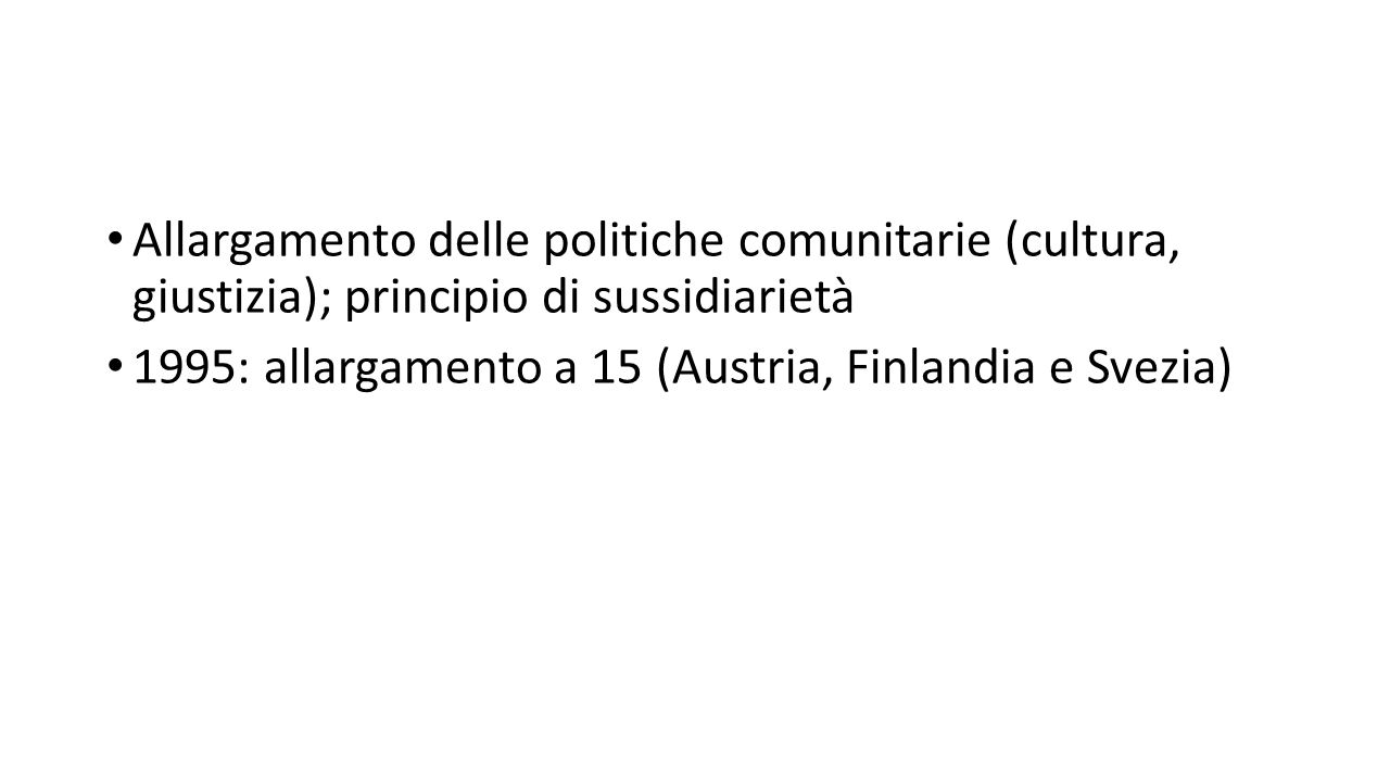 Allargamento delle politiche comunitarie (cultura, giustizia); principio di sussidiarietà 1995: allargamento a 15 (Austria, Finlandia e Svezia)