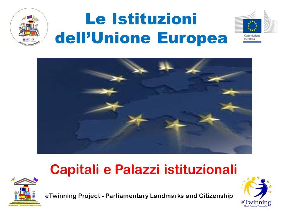 Le Istituzioni dell'Unione Europea Capitali e Palazzi istituzionali eTwinning Project - Parliamentary Landmarks and Citizenship