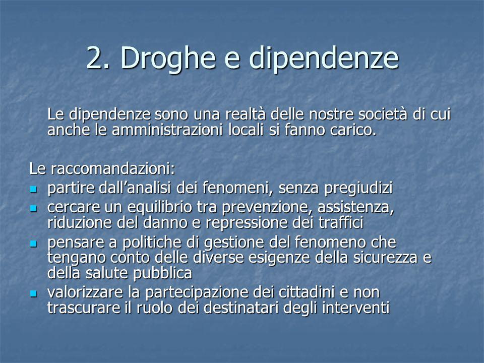2. Droghe e dipendenze Le dipendenze sono una realtà delle nostre società di cui anche le amministrazioni locali si fanno carico. Le raccomandazioni: