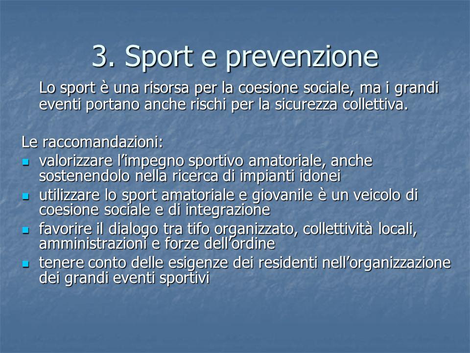 3. Sport e prevenzione Lo sport è una risorsa per la coesione sociale, ma i grandi eventi portano anche rischi per la sicurezza collettiva. Le raccoma