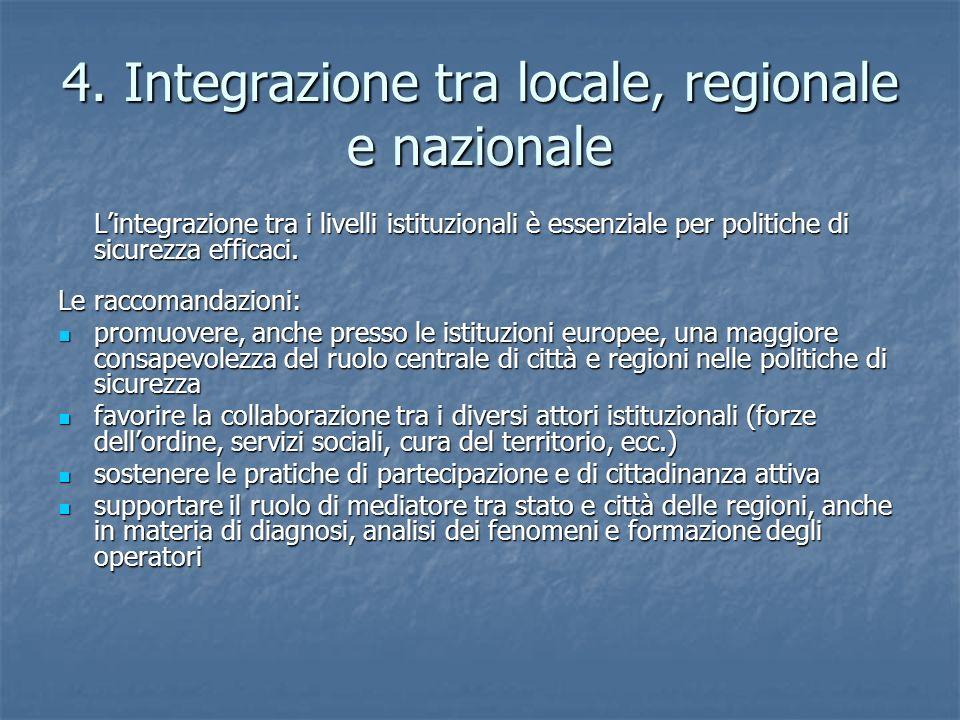 4. Integrazione tra locale, regionale e nazionale L'integrazione tra i livelli istituzionali è essenziale per politiche di sicurezza efficaci. Le racc