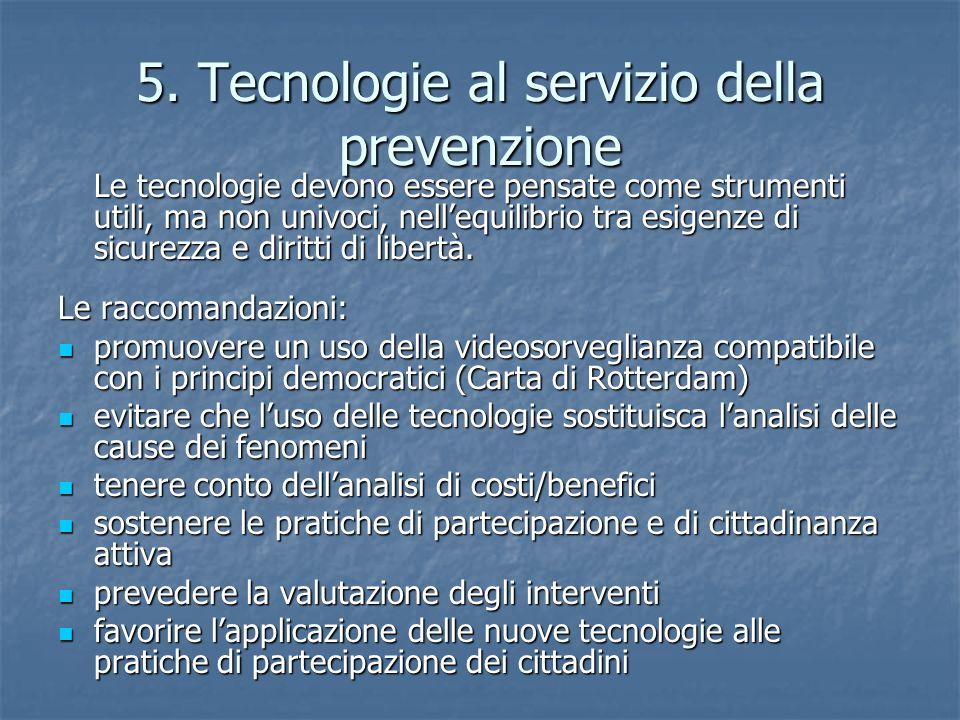 5. Tecnologie al servizio della prevenzione Le tecnologie devono essere pensate come strumenti utili, ma non univoci, nell'equilibrio tra esigenze di