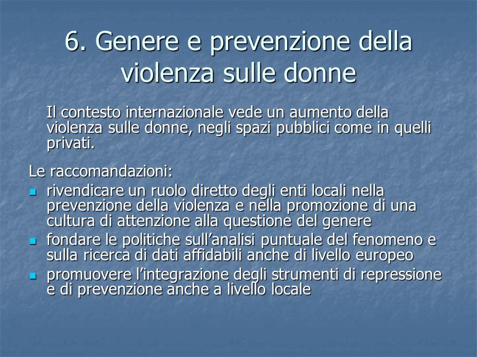6. Genere e prevenzione della violenza sulle donne Il contesto internazionale vede un aumento della violenza sulle donne, negli spazi pubblici come in