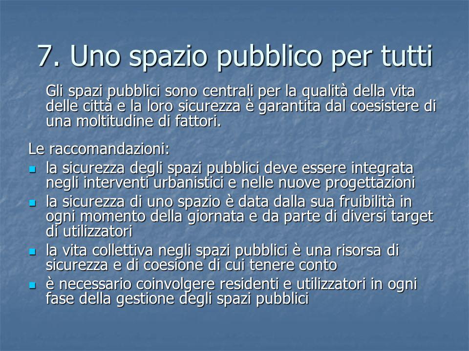 7. Uno spazio pubblico per tutti Gli spazi pubblici sono centrali per la qualità della vita delle città e la loro sicurezza è garantita dal coesistere