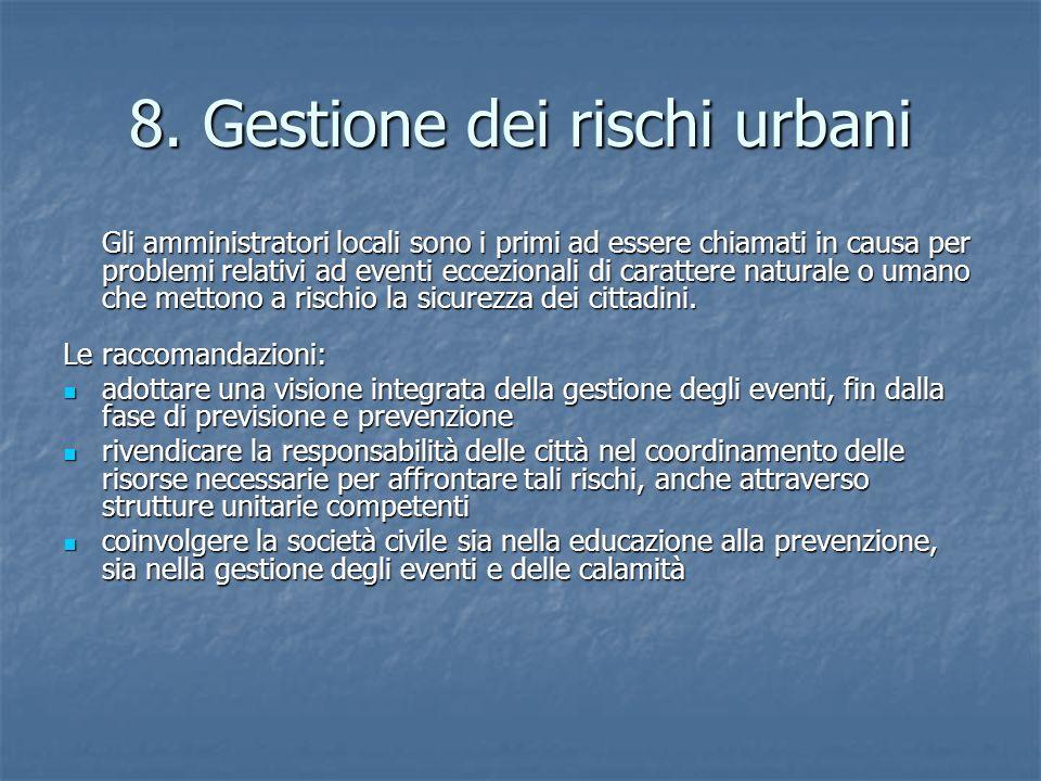 8. Gestione dei rischi urbani Gli amministratori locali sono i primi ad essere chiamati in causa per problemi relativi ad eventi eccezionali di caratt