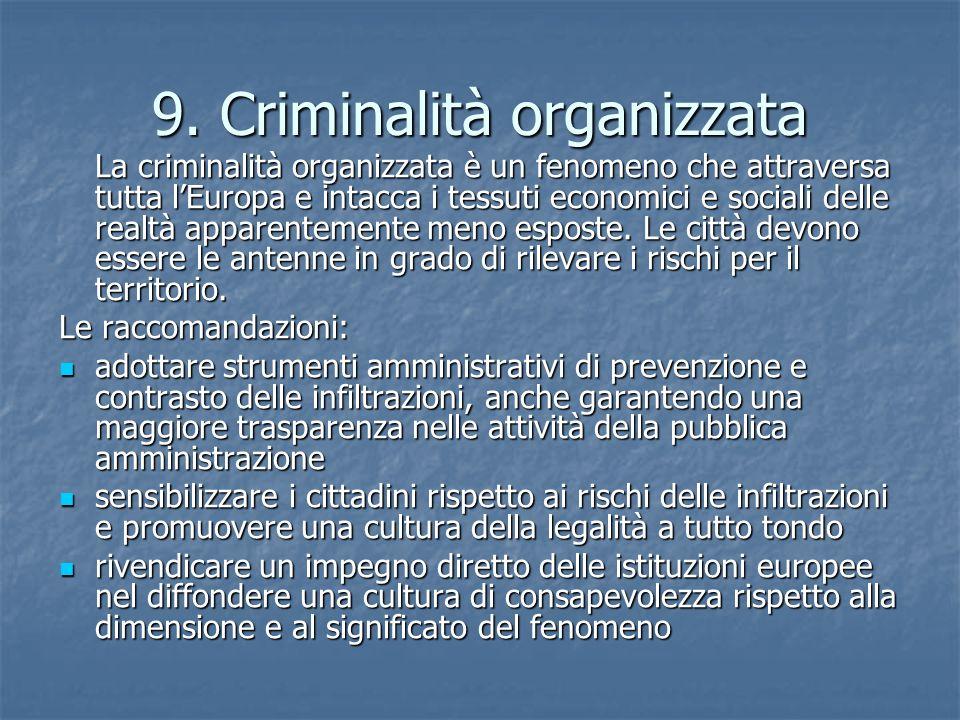 9. Criminalità organizzata La criminalità organizzata è un fenomeno che attraversa tutta l'Europa e intacca i tessuti economici e sociali delle realtà
