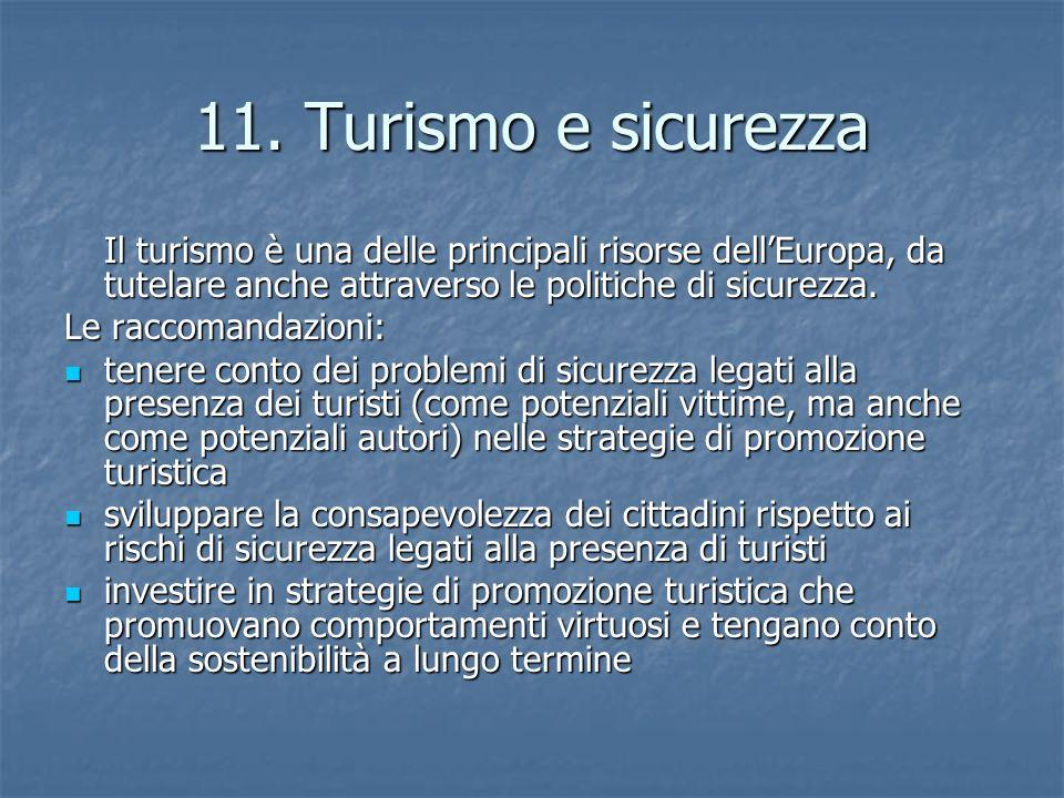11. Turismo e sicurezza Il turismo è una delle principali risorse dell'Europa, da tutelare anche attraverso le politiche di sicurezza. Le raccomandazi