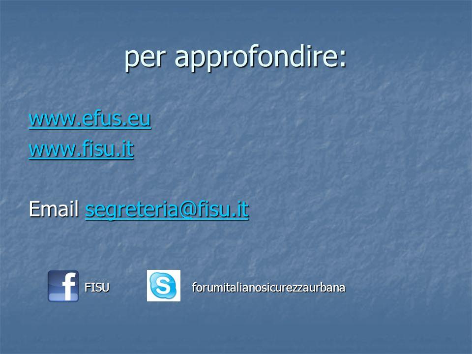 per approfondire: www.efus.eu www.fisu.it Email segreteria@fisu.it segreteria@fisu.it FISUforumitalianosicurezzaurbana