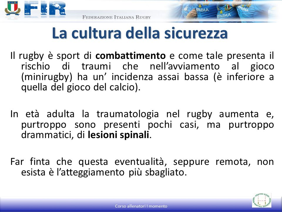 Il rugby è sport di combattimento e come tale presenta il rischio di traumi che nell'avviamento al gioco (minirugby) ha un' incidenza assai bassa (è inferiore a quella del gioco del calcio).
