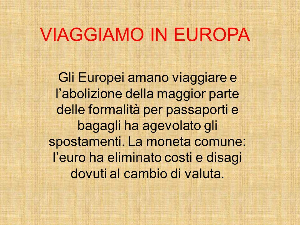 VIAGGIAMO IN EUROPA Gli Europei amano viaggiare e l'abolizione della maggior parte delle formalità per passaporti e bagagli ha agevolato gli spostamen
