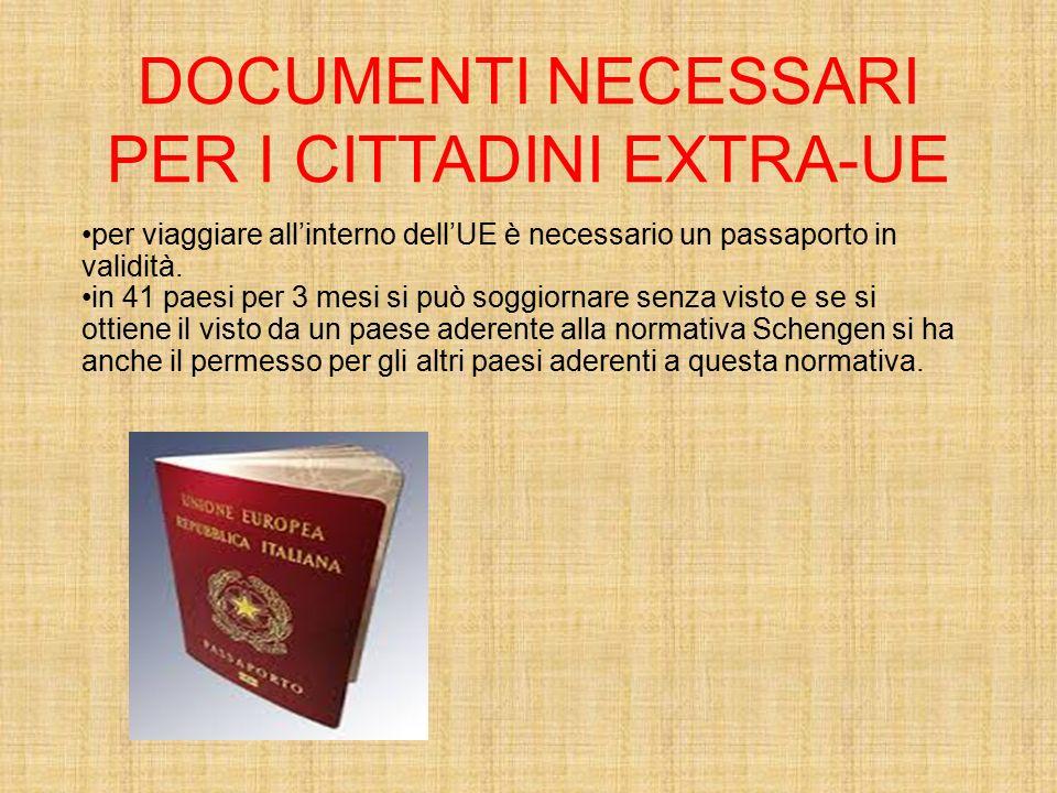 DOCUMENTI NECESSARI PER I CITTADINI EXTRA-UE per viaggiare all'interno dell'UE è necessario un passaporto in validità. in 41 paesi per 3 mesi si può s