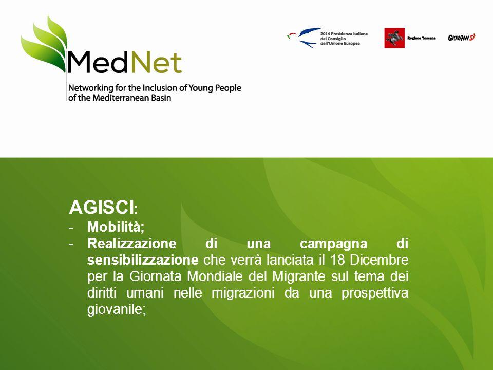 AGISCI : -Mobilità; -Realizzazione di una campagna di sensibilizzazione che verrà lanciata il 18 Dicembre per la Giornata Mondiale del Migrante sul tema dei diritti umani nelle migrazioni da una prospettiva giovanile;