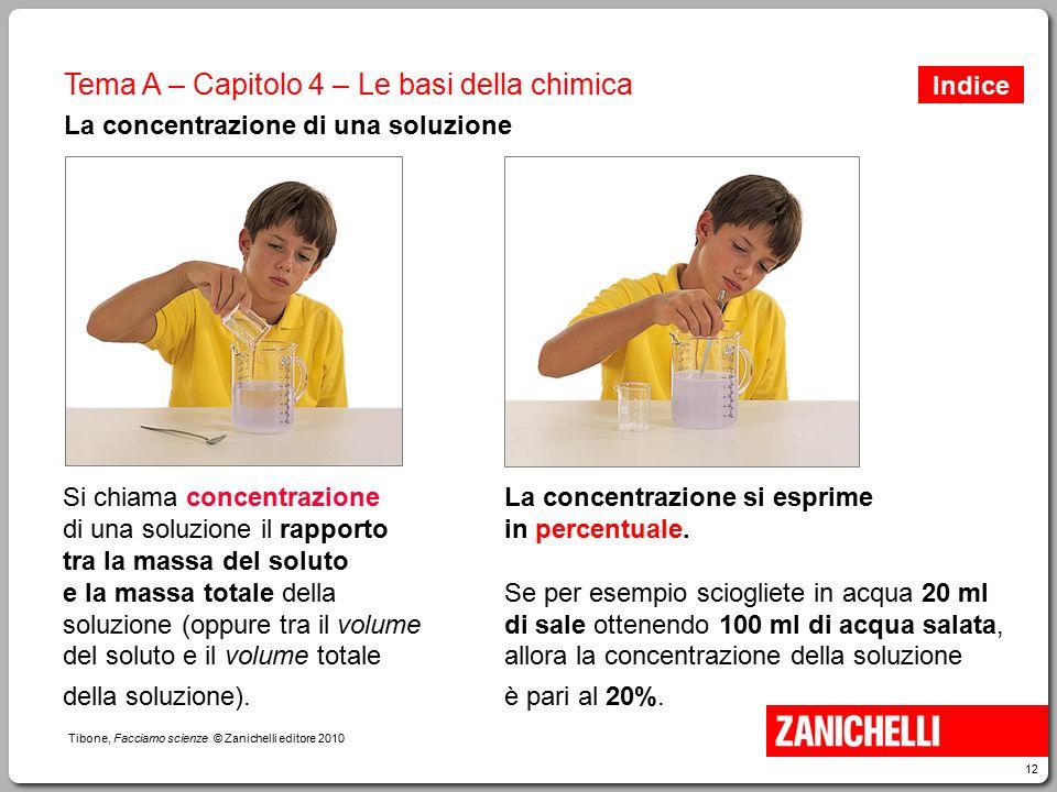 12 Tibone, Facciamo scienze © Zanichelli editore 2010 Tema A – Capitolo 4 – Le basi della chimica La concentrazione di una soluzione La concentrazione