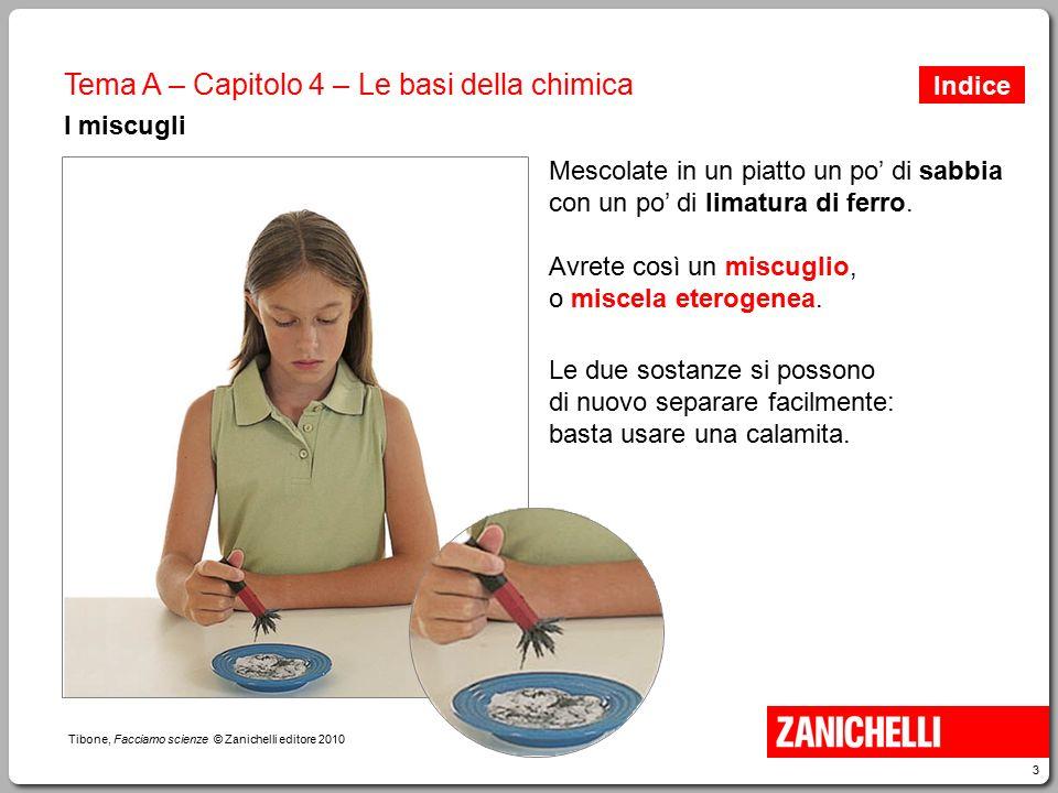 3 Tibone, Facciamo scienze © Zanichelli editore 2010 Tema A – Capitolo 4 – Le basi della chimica I miscugli Mescolate in un piatto un po' di sabbia co