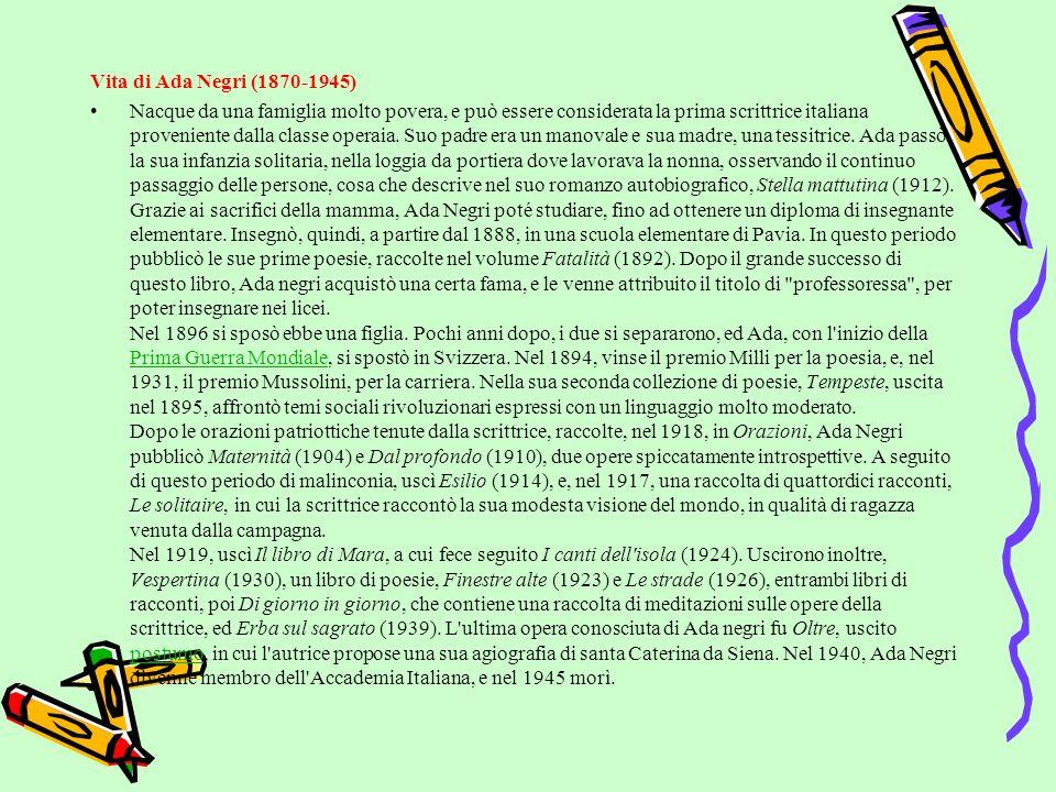 Vita di Ada Negri (1870-1945) Nacque da una famiglia molto povera, e può essere considerata la prima scrittrice italiana proveniente dalla classe operaia.