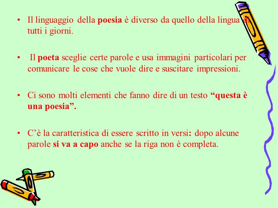 Il linguaggio della poesia è diverso da quello della lingua di tutti i giorni. Il poeta sceglie certe parole e usa immagini particolari per comunicare
