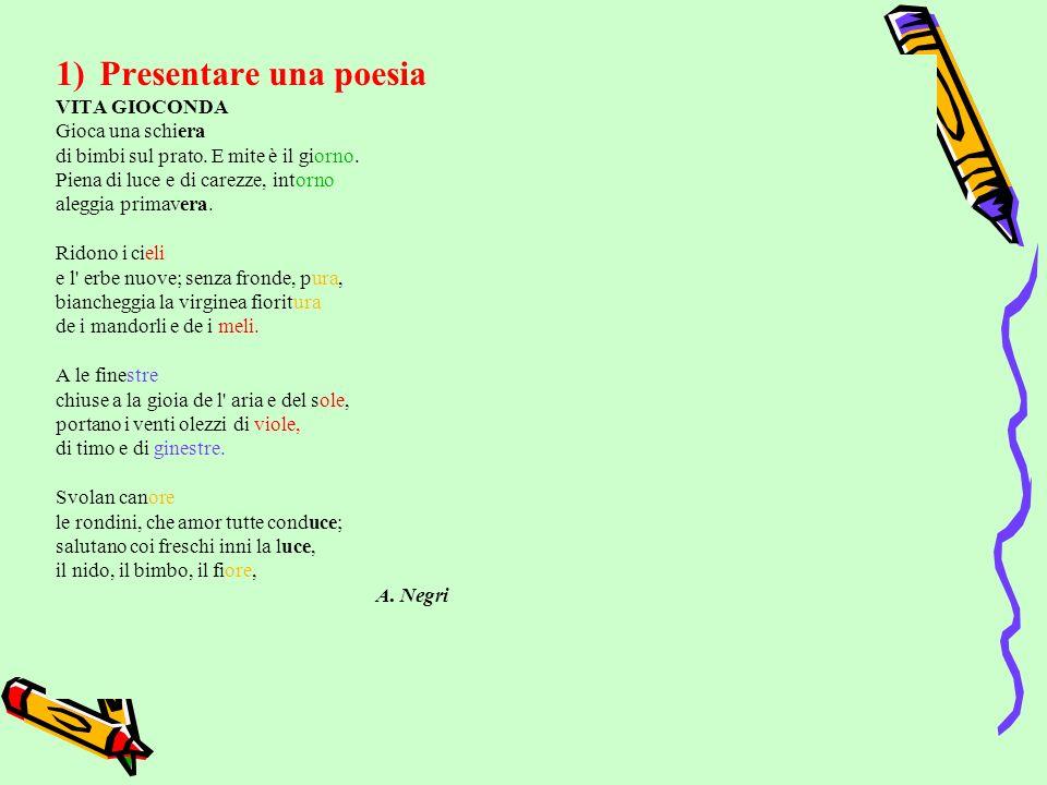 1)Presentare una poesia VITA GIOCONDA Gioca una schiera di bimbi sul prato.