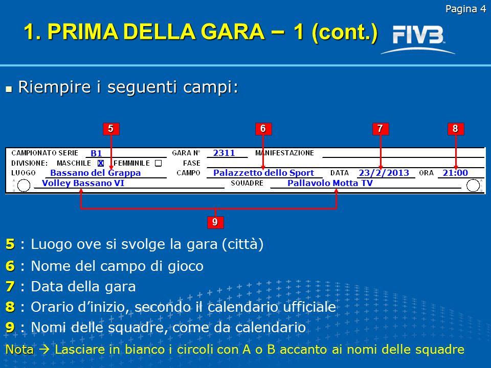 1 Pagina 3 B1 Coppa italia serie B X 4 2 3 1 1 : Serie del campionato (in alternativa, nome della manifestazione) 2 2 : Numero della gara 3 3 : Divisione 4 4 : Eventuale fase (es.: ottavi, quarti, semifinali, finali, play-off,...) 2311 1 1.
