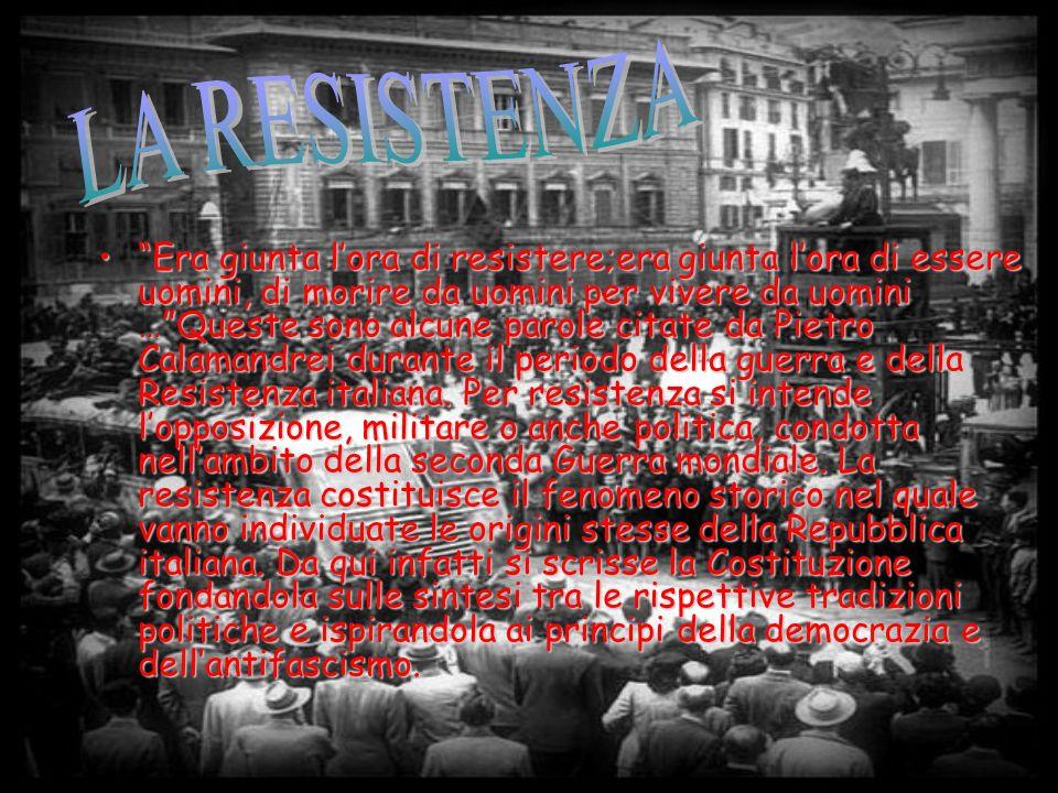 Era giunta l'ora di resistere;era giunta l'ora di essere uomini, di morire da uomini per vivere da uomini … Queste sono alcune parole citate da Pietro Calamandrei durante il periodo della guerra e della Resistenza italiana.