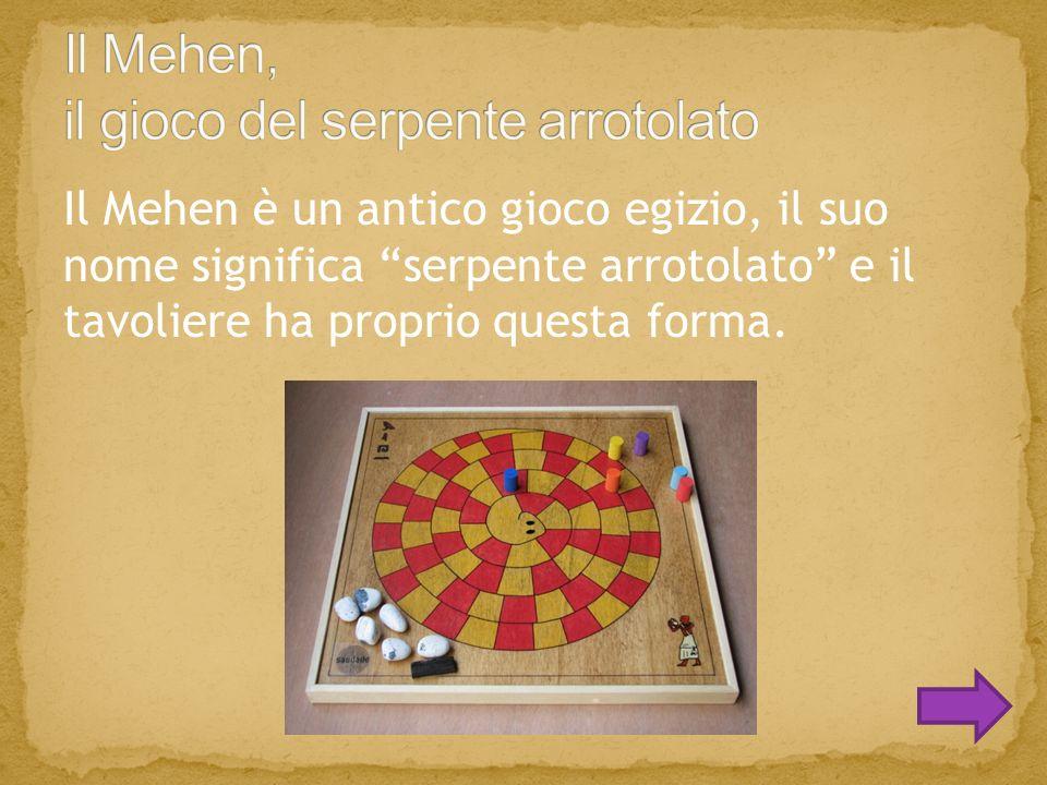 Il Mehen è un antico gioco egizio, il suo nome significa serpente arrotolato e il tavoliere ha proprio questa forma.