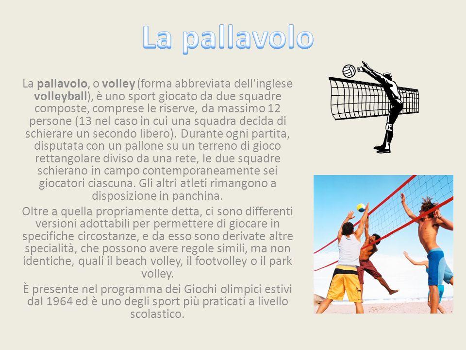 La pallavolo, o volley (forma abbreviata dell inglese volleyball), è uno sport giocato da due squadre composte, comprese le riserve, da massimo 12 persone (13 nel caso in cui una squadra decida di schierare un secondo libero).