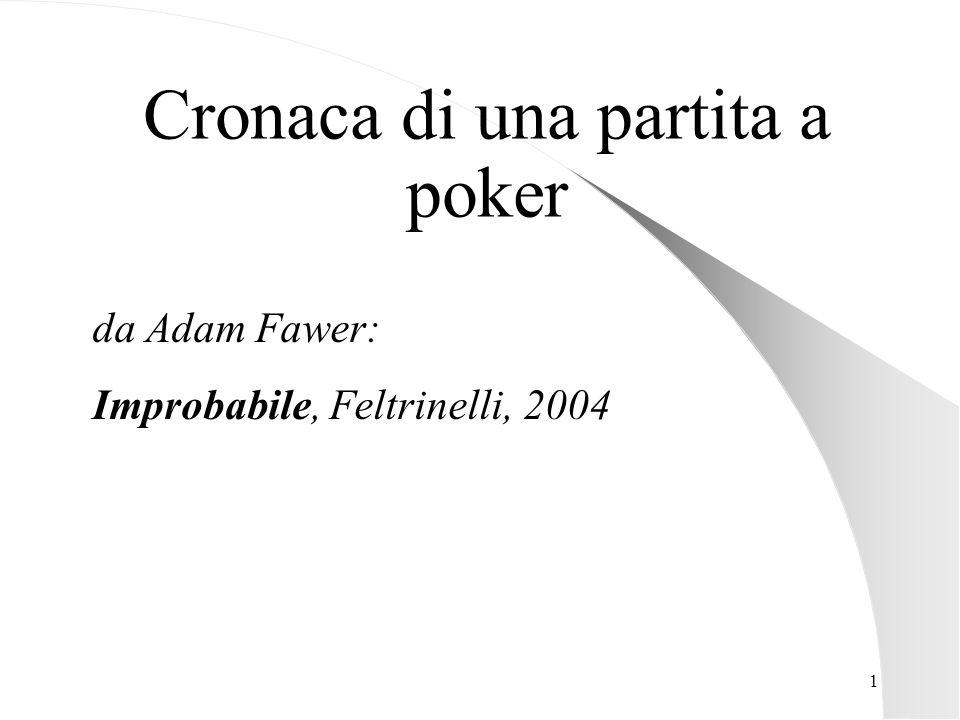 1 Cronaca di una partita a poker da Adam Fawer: Improbabile, Feltrinelli, 2004