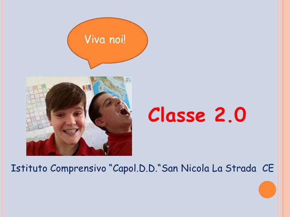 "Classe 2.0 Viva noi! Istituto Comprensivo ""Capol.D.D.""San Nicola La Strada CE"