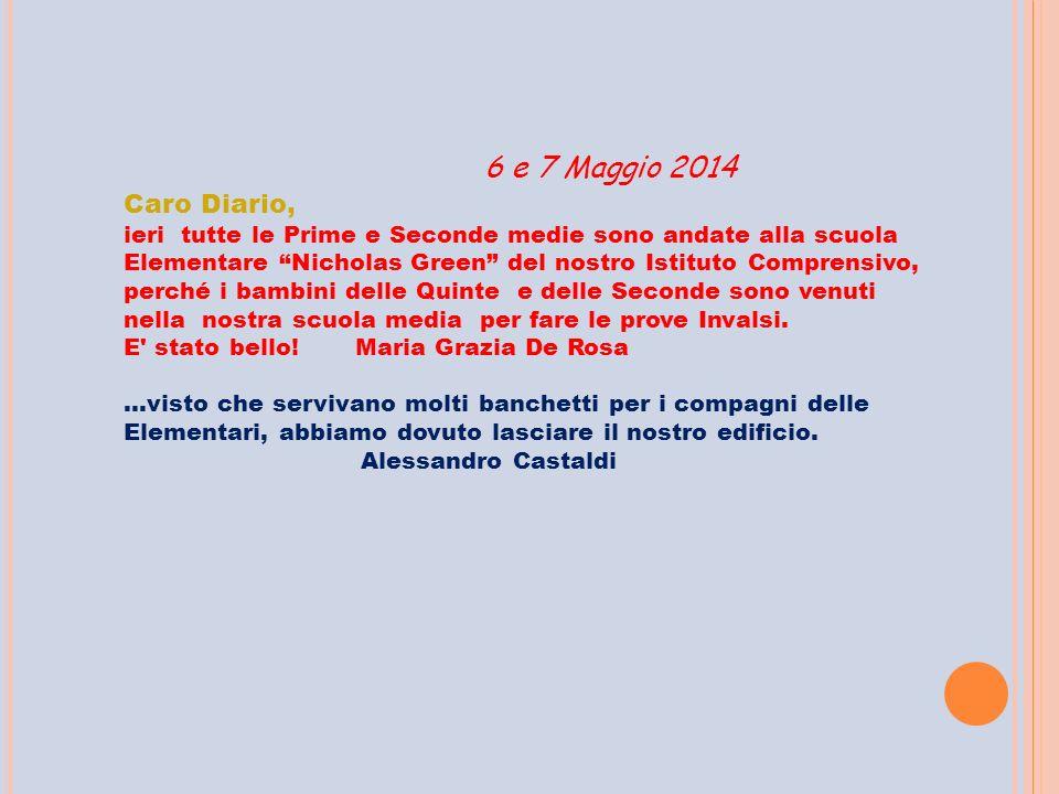 """6 e 7 Maggio 2014 Caro Diario, ieri tutte le Prime e Seconde medie sono andate alla scuola Elementare """"Nicholas Green"""" del nostro Istituto Comprensivo"""