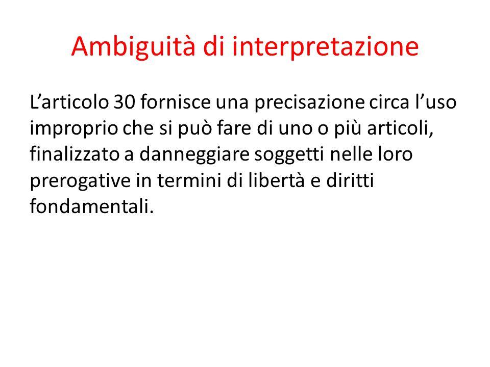 Ambiguità di interpretazione L'articolo 30 fornisce una precisazione circa l'uso improprio che si può fare di uno o più articoli, finalizzato a danneggiare soggetti nelle loro prerogative in termini di libertà e diritti fondamentali.