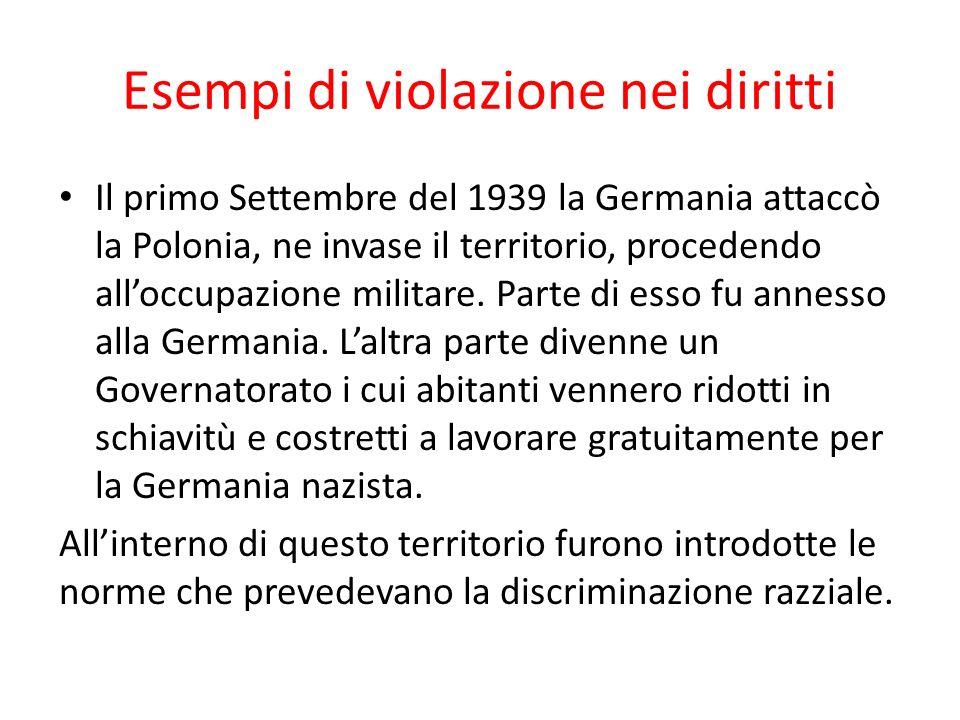 Esempi di violazione nei diritti Il primo Settembre del 1939 la Germania attaccò la Polonia, ne invase il territorio, procedendo all'occupazione militare.