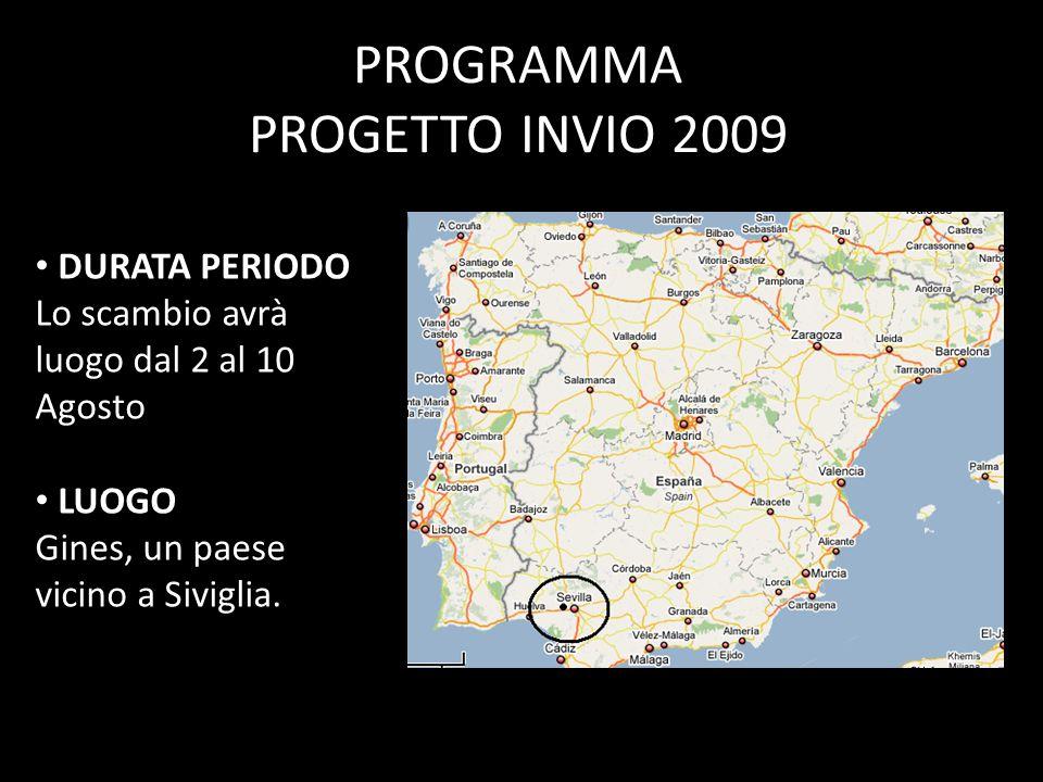 PROGRAMMA PROGETTO INVIO 2009 DURATA PERIODO Lo scambio avrà luogo dal 2 al 10 Agosto LUOGO Gines, un paese vicino a Siviglia.