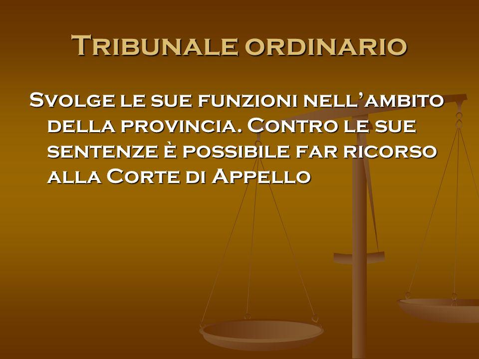 Tribunale ordinario Svolge le sue funzioni nell'ambito della provincia.