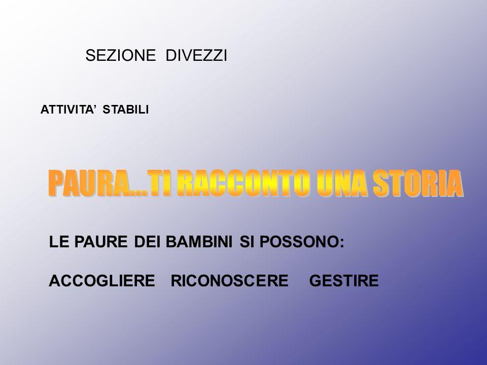 SEZIONE DIVEZZI ATTIVITA' STABILI LE PAURE DEI BAMBINI SI POSSONO: ACCOGLIERE RICONOSCERE GESTIRE