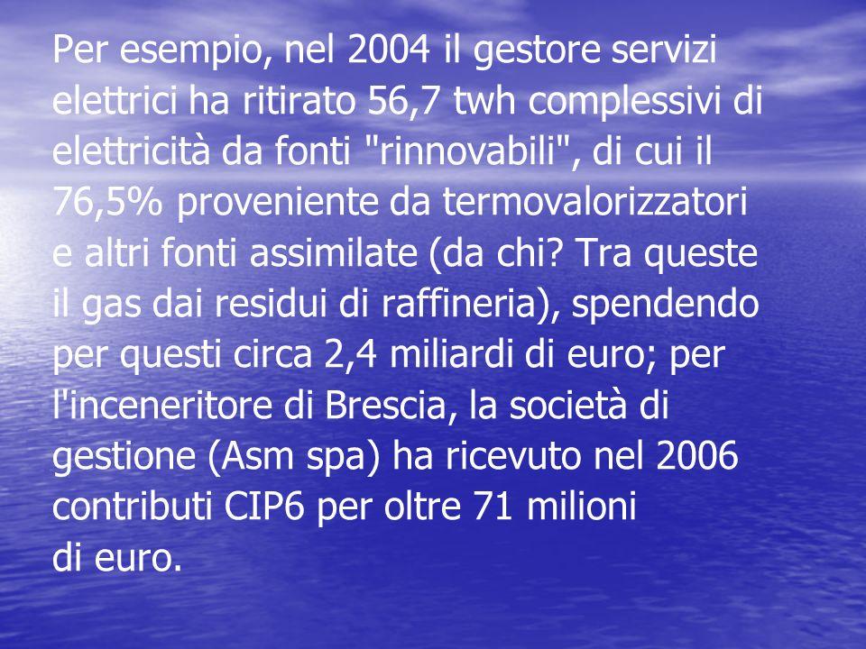 Per esempio, nel 2004 il gestore servizi elettrici ha ritirato 56,7 twh complessivi di elettricità da fonti rinnovabili , di cui il 76,5% proveniente da termovalorizzatori e altri fonti assimilate (da chi.