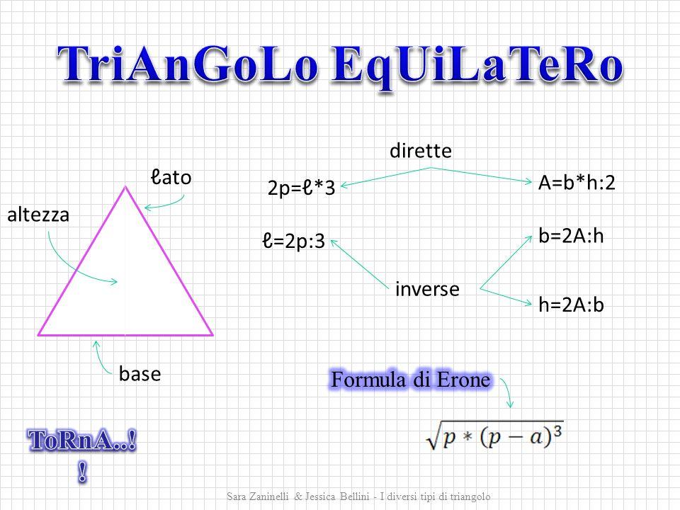 2p=ℓ*3 ℓ=2p:3 A=b*h:2 b=2A:h h=2A:b dirette inverse altezza base ℓato Sara Zaninelli & Jessica Bellini - I diversi tipi di triangolo