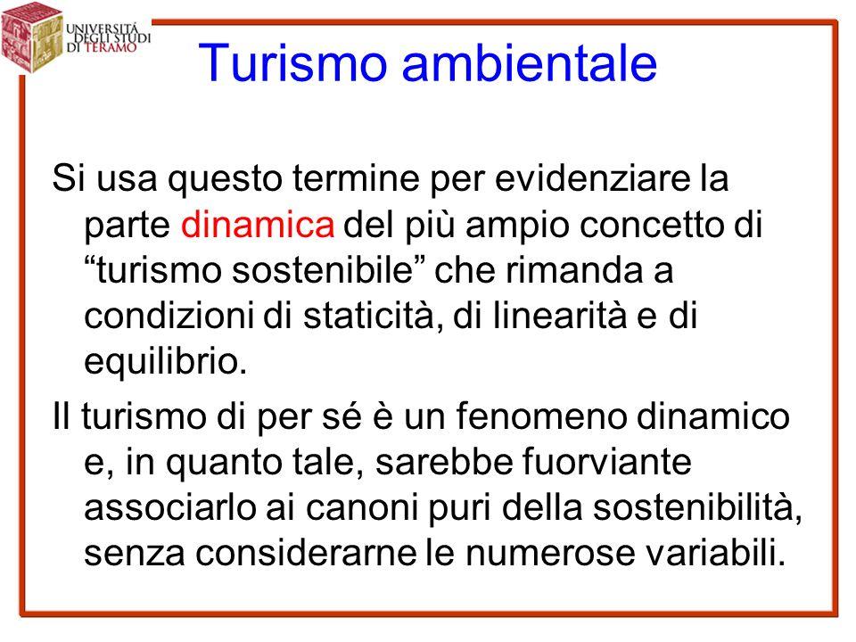Turismo ambientale Si usa questo termine per evidenziare la parte dinamica del più ampio concetto di turismo sostenibile che rimanda a condizioni di staticità, di linearità e di equilibrio.