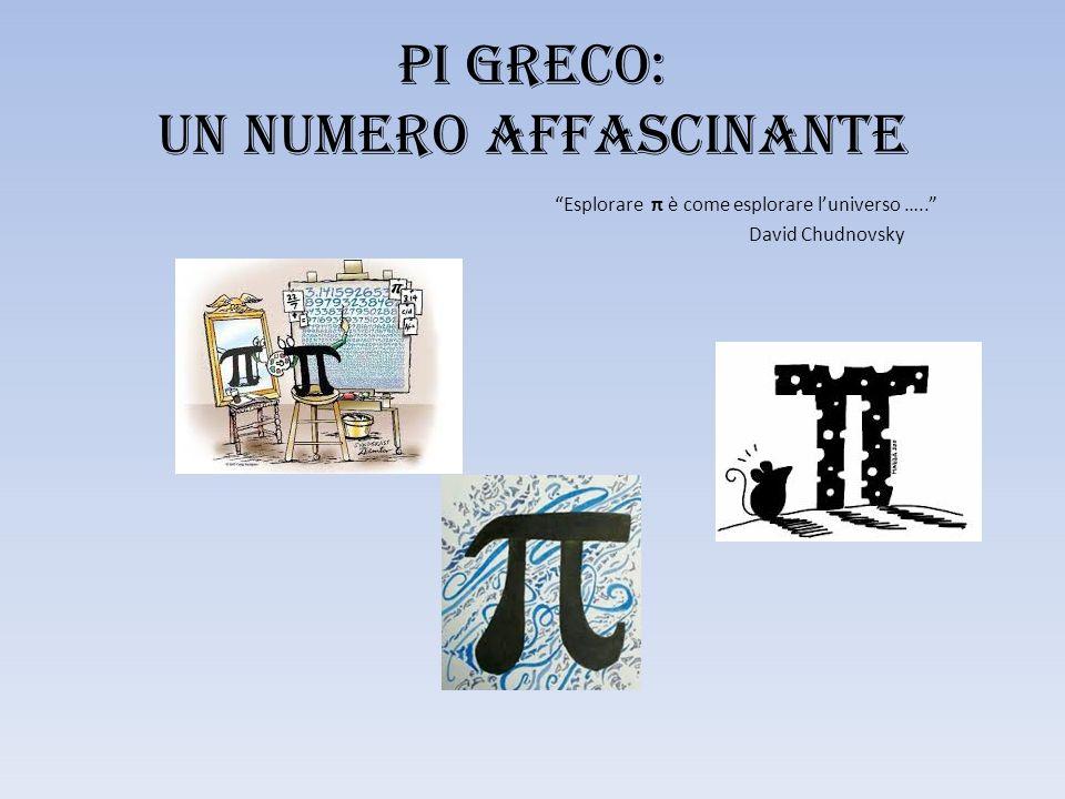 Pi Greco: Un numero affascinante Esplorare π è come esplorare l'universo ….. David Chudnovsky
