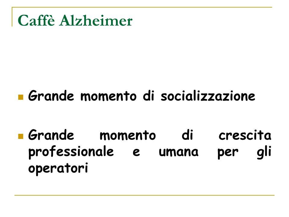 Caffè Alzheimer Grande momento di socializzazione Grande momento di crescita professionale e umana per gli operatori