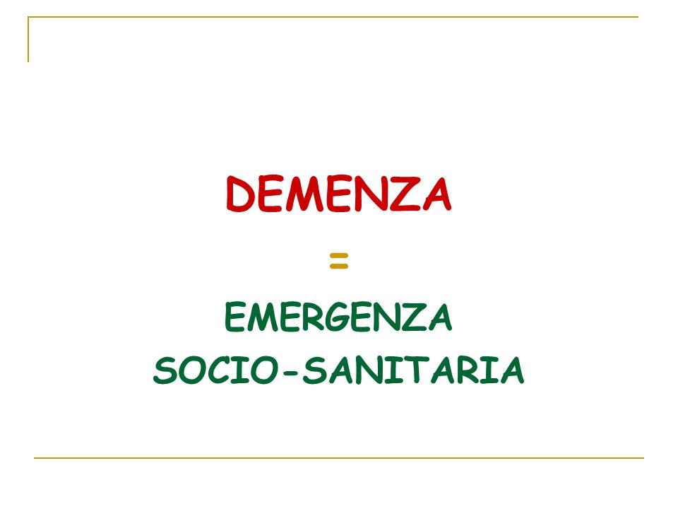 DEMENZA = EMERGENZA SOCIO-SANITARIA
