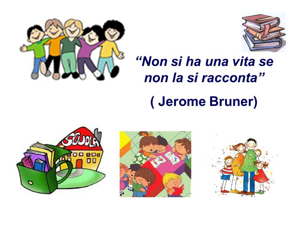 Non si ha una vita se non la si racconta ( Jerome Bruner)